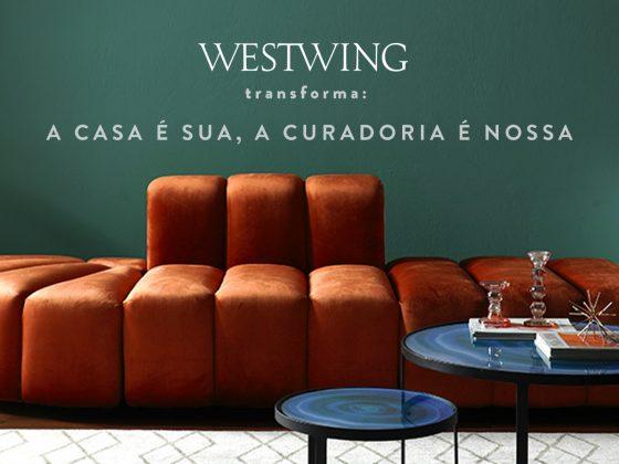 Westwing Transforma: a casa é sua, a curadoria é nossa
